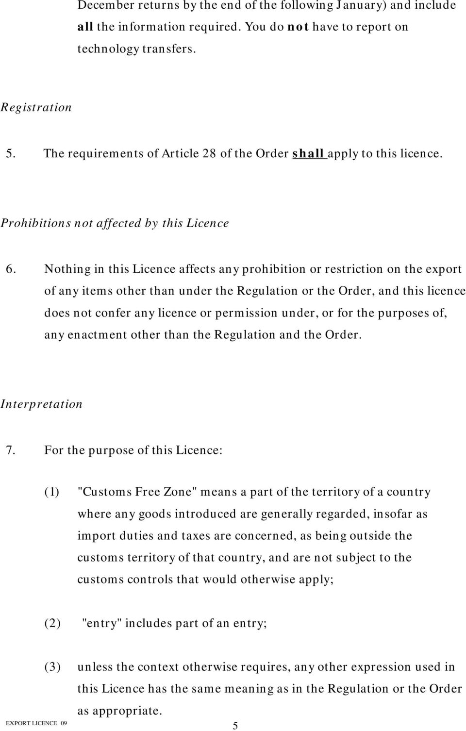 Nothing in this Licence affects any prohibition or restriction on the export of any items other than under the Regulation or the Order, and this licence does not confer any licence or permission