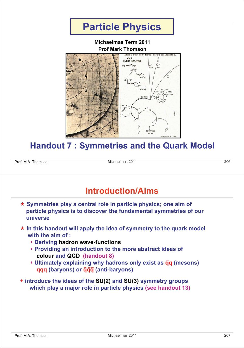this handout will apply the idea of symmetry to the quark model with the aim of : Deriving hadron wave-functions Providing an introduction to the more abstract ideas of colour and QCD