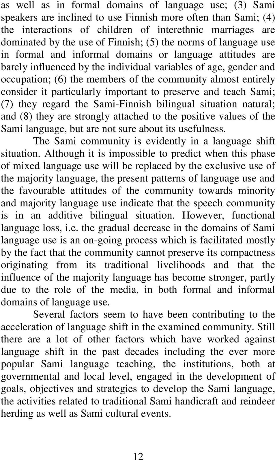 community almost entirely consider it particularly important to preserve and teach Sami; (7) they regard the Sami-Finnish bilingual situation natural; and (8) they are strongly attached to the