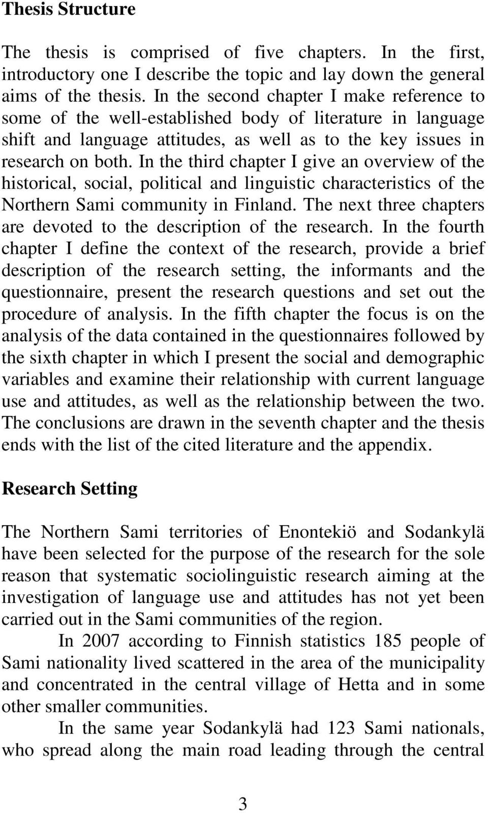 In the third chapter I give an overview of the historical, social, political and linguistic characteristics of the Northern Sami community in Finland.