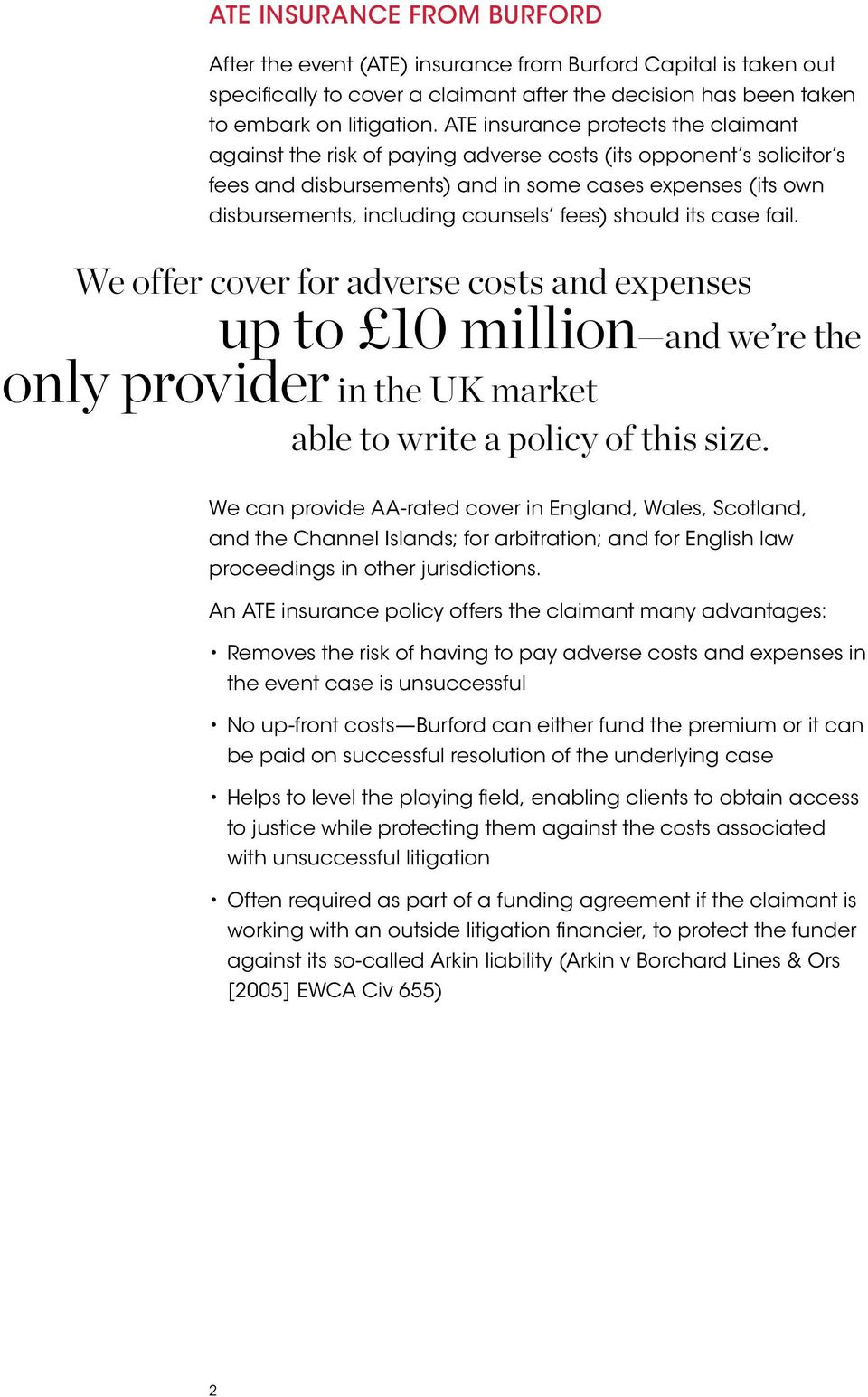 fees) should its case fail. We offer cover for adverse costs and expenses up to 10 million and we re the only provider in the UK market able to write a policy of this size.