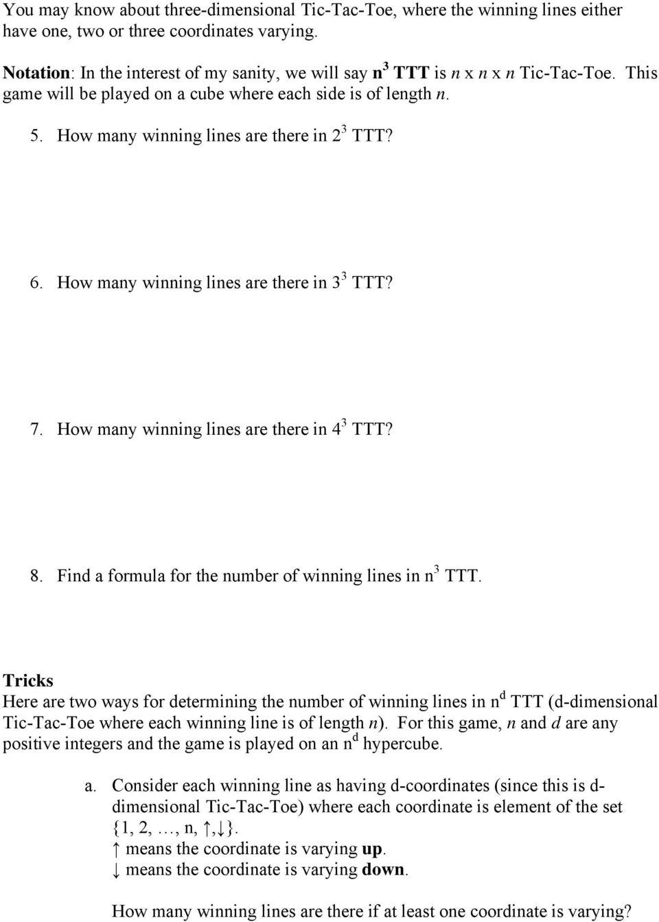 6. How many winning lines are there in 3 3 TTT? 7. How many winning lines are there in 4 3 TTT? 8. Find a formula for the number of winning lines in n 3 TTT.