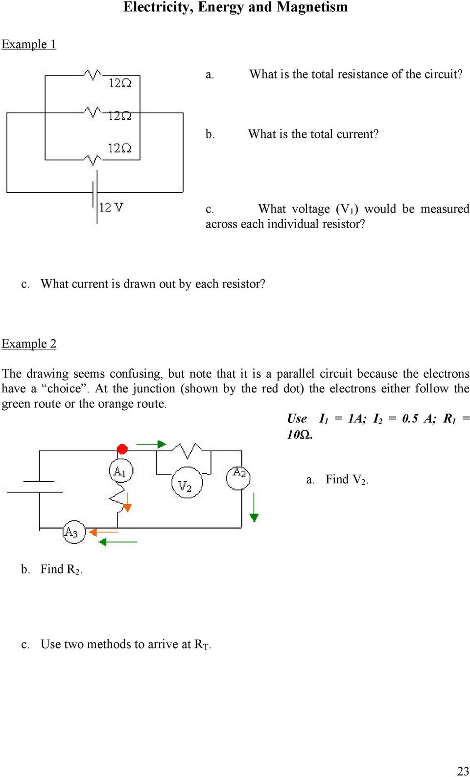 Example 2 The drawing seems confusing, but note that it is a parallel circuit because the electrons have a choice.