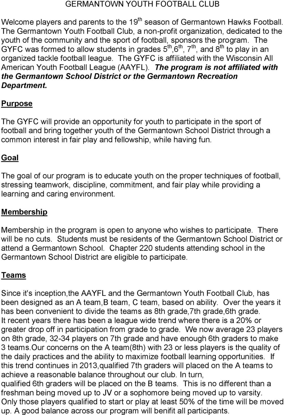 The GYFC was formed to allow students in grades 5 th,6 th, 7 th, and 8 th to play in an organized tackle football league.