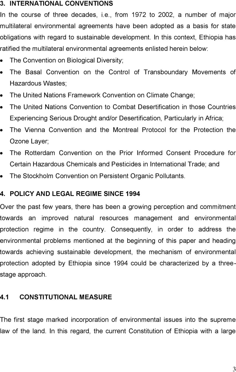In this context, Ethiopia has ratified the multilateral environmental agreements enlisted herein below: The Convention on Biological Diversity; The Basal Convention on the Control of Transboundary