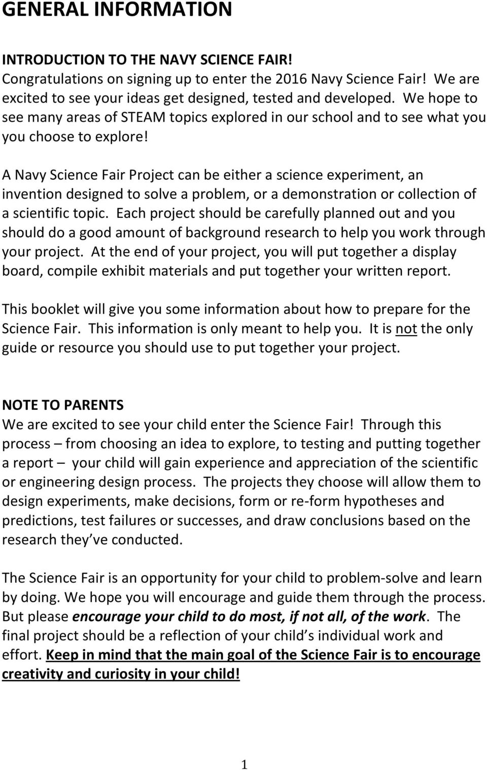 A Navy Science Fair Project can be either a science experiment, an invention designed to solve a problem, or a demonstration or collection of a scientific topic.