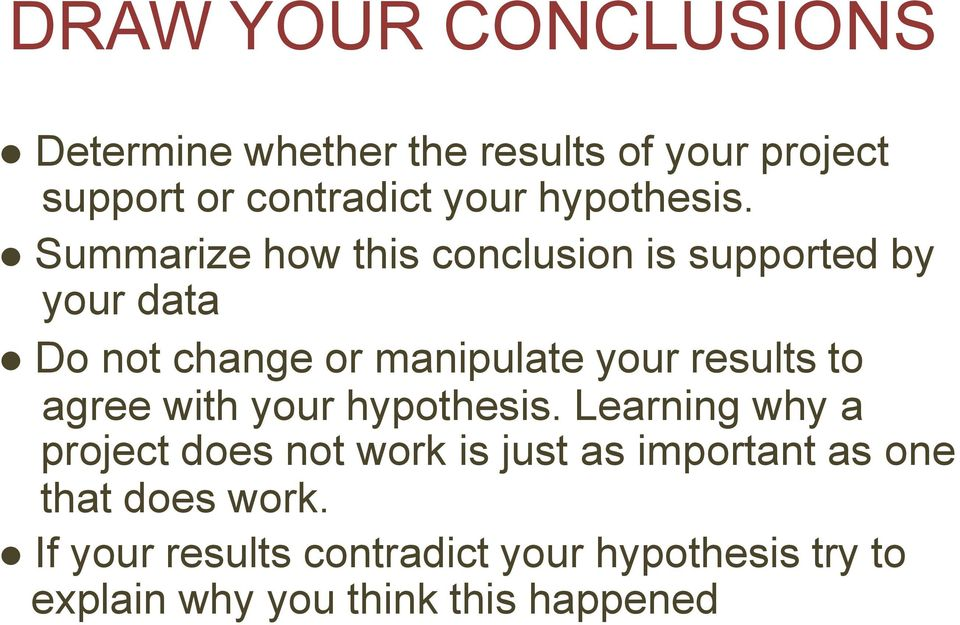 Summarize how this conclusion is supported by your data Do not change or manipulate your results to