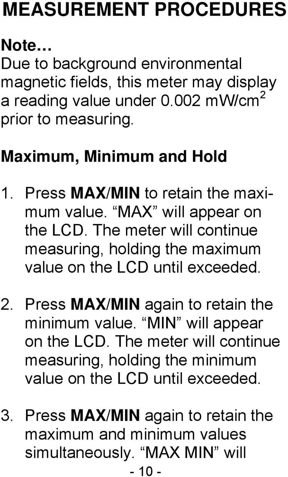 The meter will continue measuring, holding the maximum value on the LCD until exceeded. 2. Press MAX/MIN again to retain the minimum value.