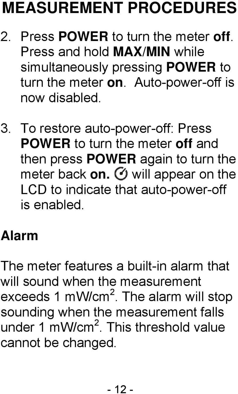 To restore auto-power-off: Press POWER to turn the meter off and then press POWER again to turn the meter back on.