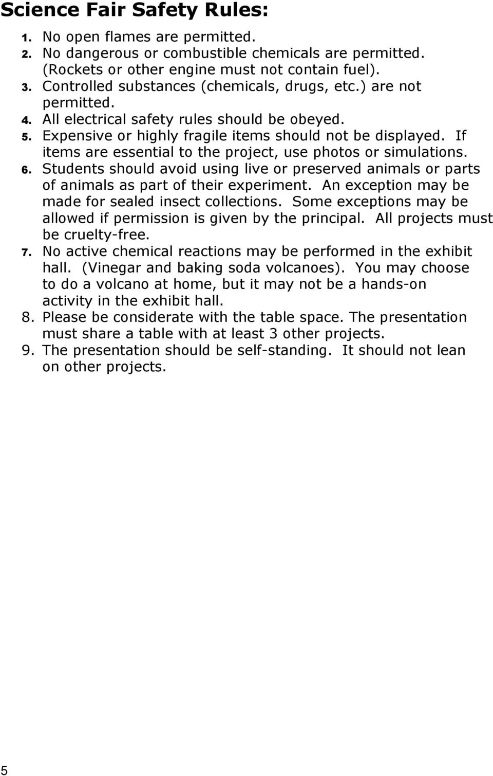 If items are essential to the project, use photos or simulations. 6. Students should avoid using live or preserved animals or parts of animals as part of their experiment.