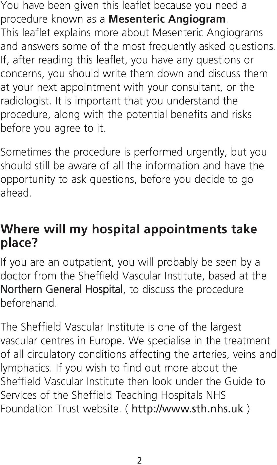 If, after reading this leaflet, you have any questions or concerns, you should write them down and discuss them at your next appointment with your consultant, or the radiologist.