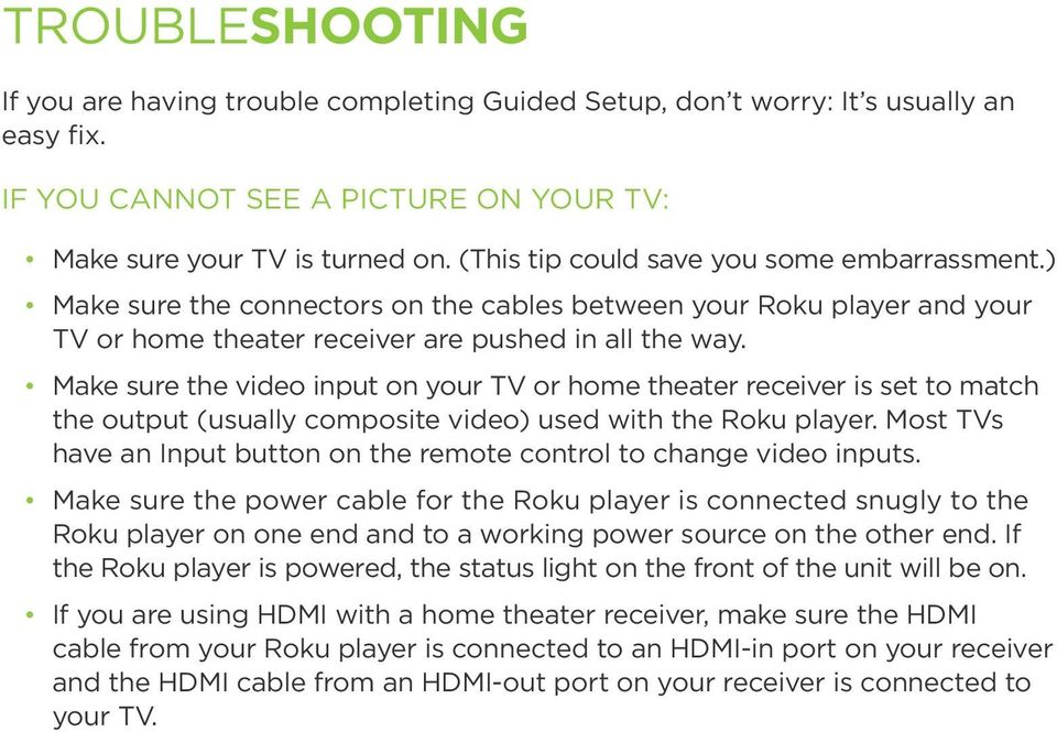 Make sure the video input on your TV or home theater receiver is set to match the output (usually composite video) used with the Roku player.