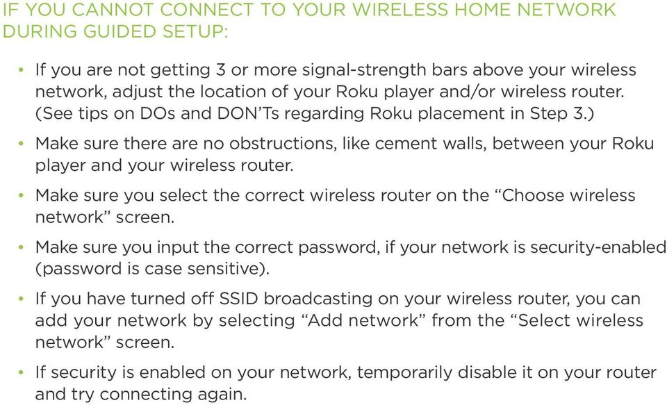 Make sure you select the correct wireless router on the Choose wireless network screen. Make sure you input the correct password, if your network is security-enabled (password is case sensitive).