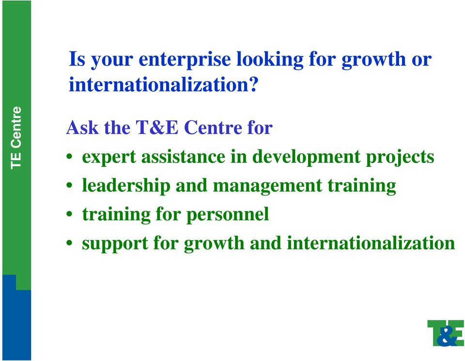 Ask the T&E Centre for expert assistance in development