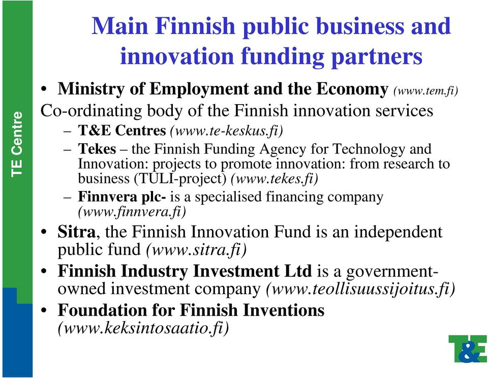 fi) Tekes the Finnish Funding Agency for Technology and Innovation: projects to promote innovation: from research to business (TULI-project) (www.tekes.