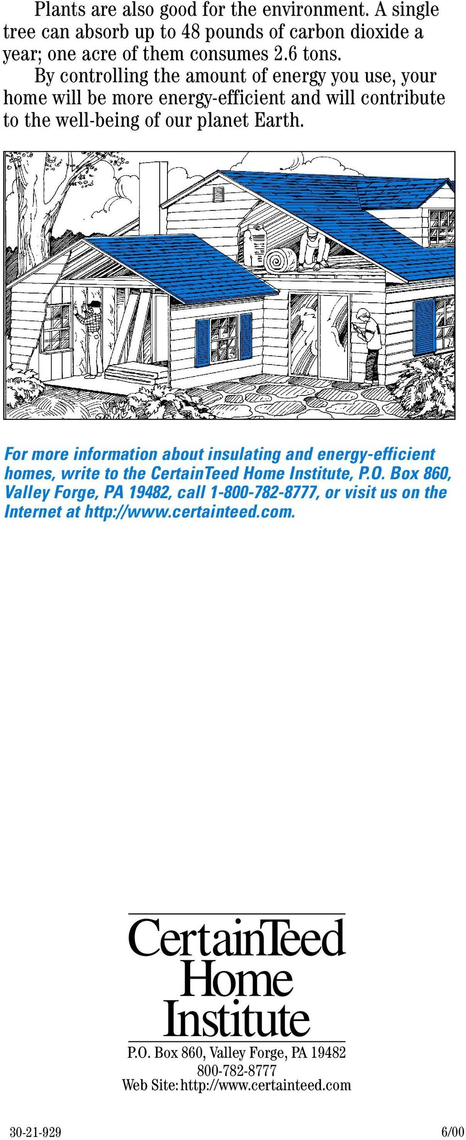 For more information about insulating and energy-efficient homes, write to the CertainTeed Home Institute, P.O.