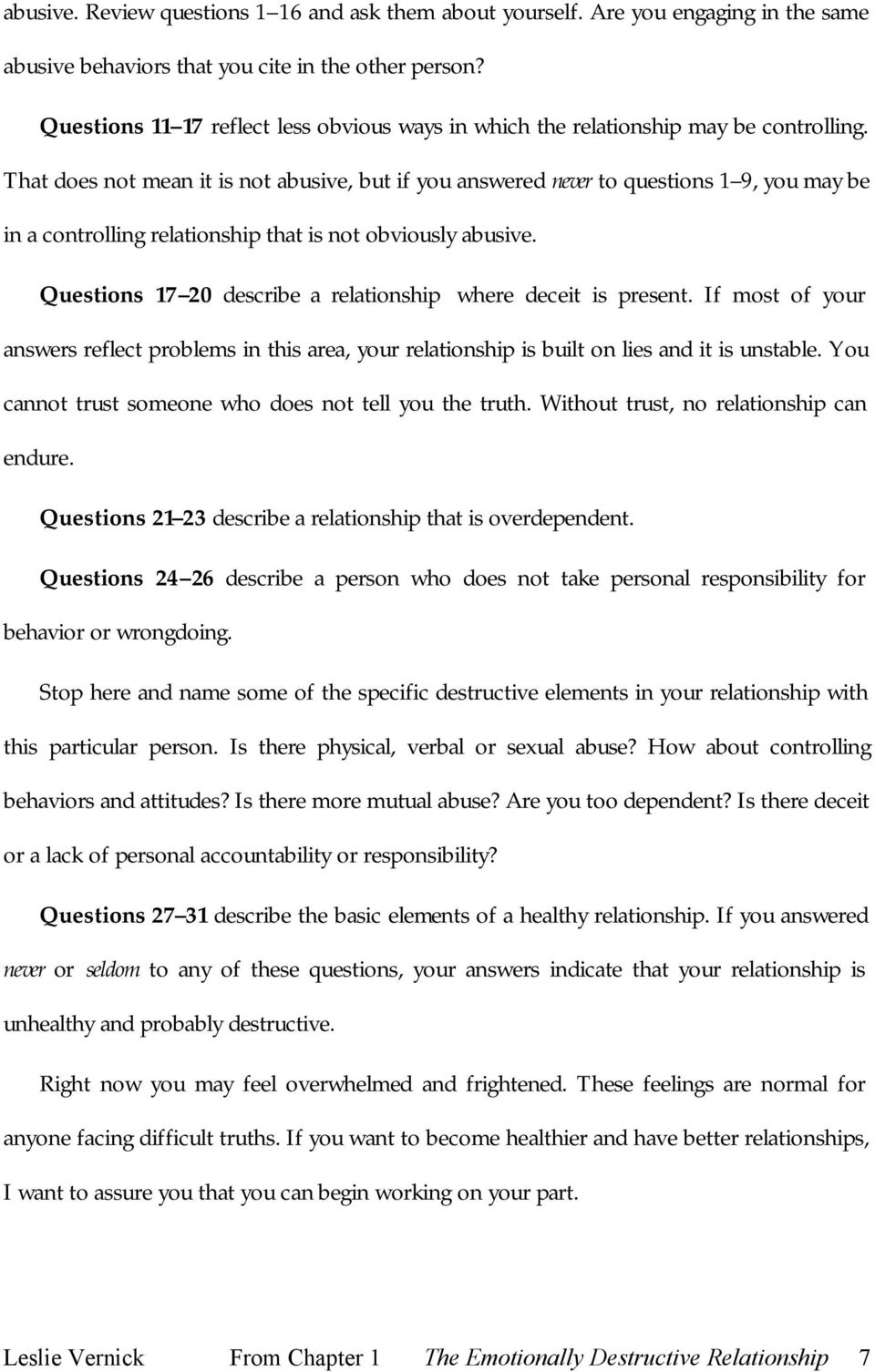 That does not mean it is not abusive, but if you answered never to questions 1 9, you may be in a controlling relationship that is not obviously abusive.