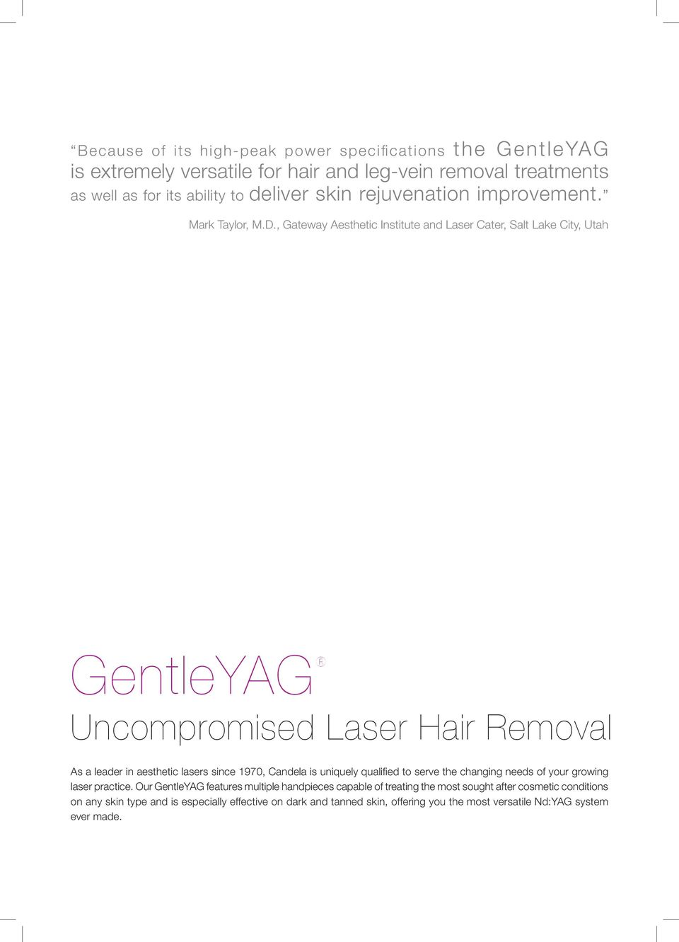 , Gateway Aesthetic Institute and Laser Cater, Salt Lake City, Utah GentleYAG Uncompromised Laser Hair Removal As a leader in aesthetic lasers since 1970, Candela is