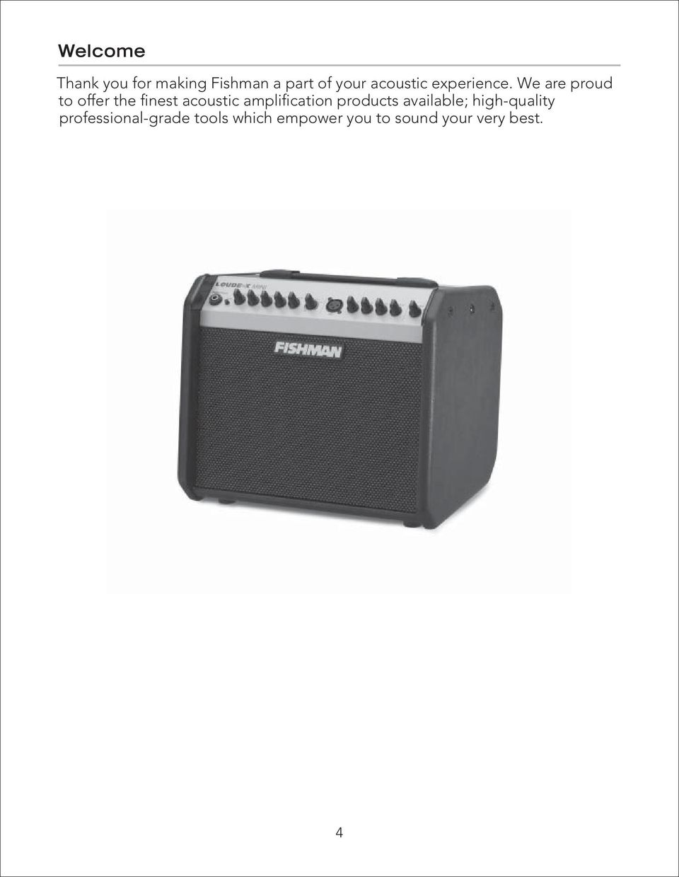 We are proud to offer the finest acoustic amplification