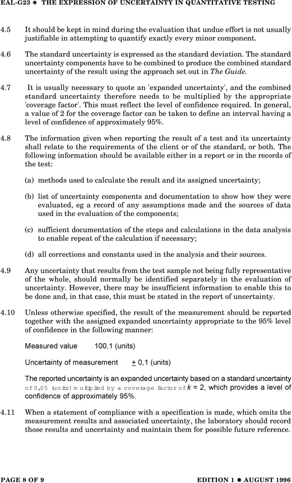 The standard uncertainty components have to be combined to produce the combined standard uncertainty of the result using the approach set out in The Guide. 4.