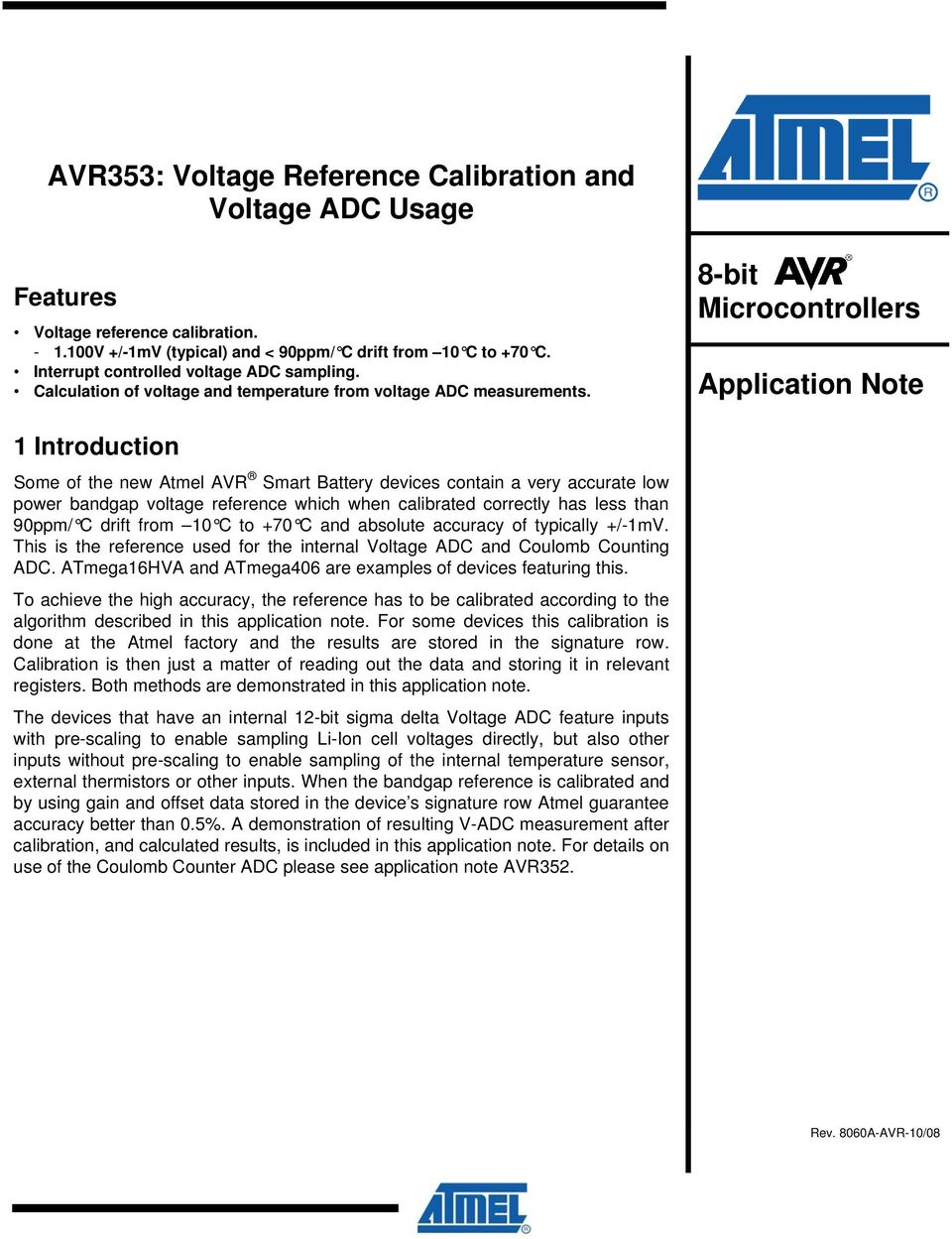 8-bit Microcontrollers Application Note 1 Introduction Some of the new Atmel AVR Smart Battery devices contain a very accurate low power bandgap voltage reference which when calibrated correctly has