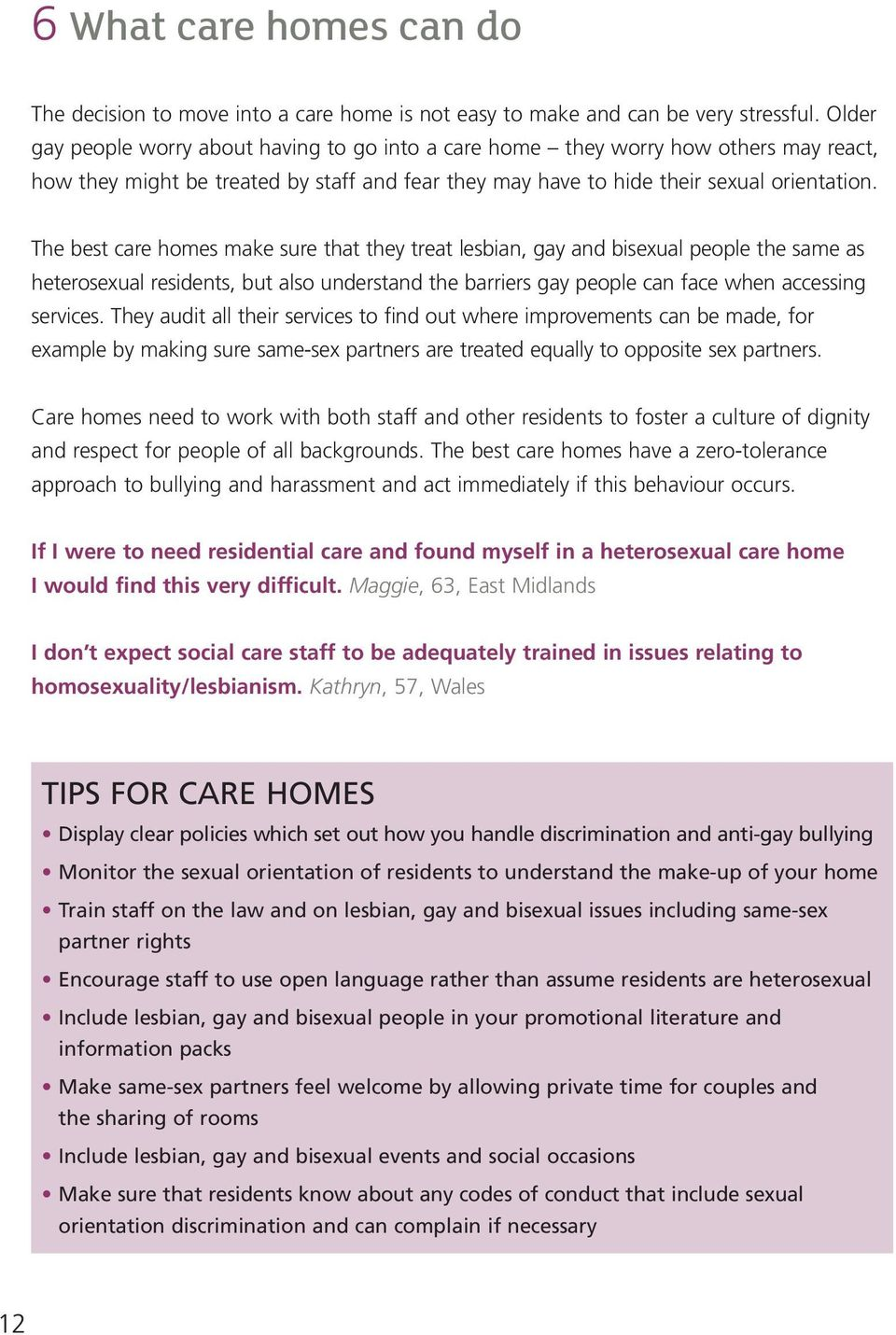 The best care homes make sure that they treat lesbian, gay and bisexual people the same as heterosexual residents, but also understand the barriers gay people can face when accessing services.