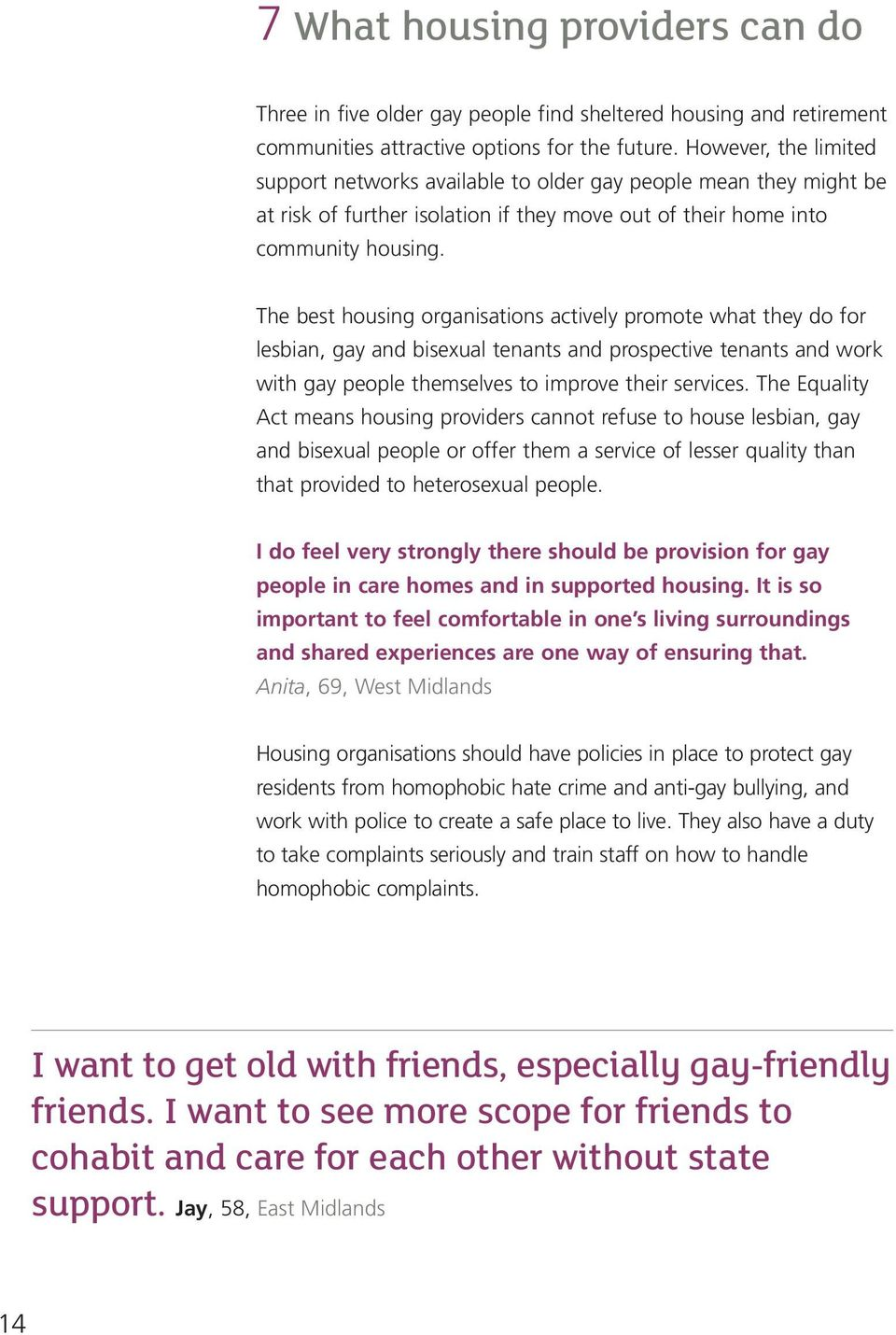 The best housing organisations actively promote what they do for lesbian, gay and bisexual tenants and prospective tenants and work with gay people themselves to improve their services.