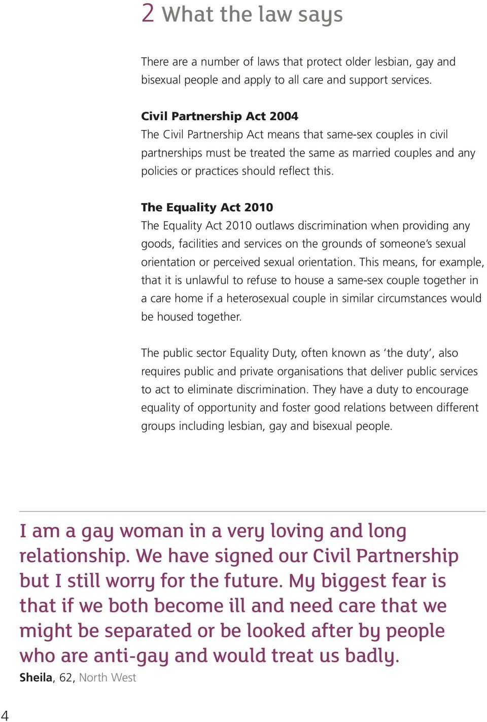 The Equality Act 2010 The Equality Act 2010 outlaws discrimination when providing any goods, facilities and services on the grounds of someone s sexual orientation or perceived sexual orientation.