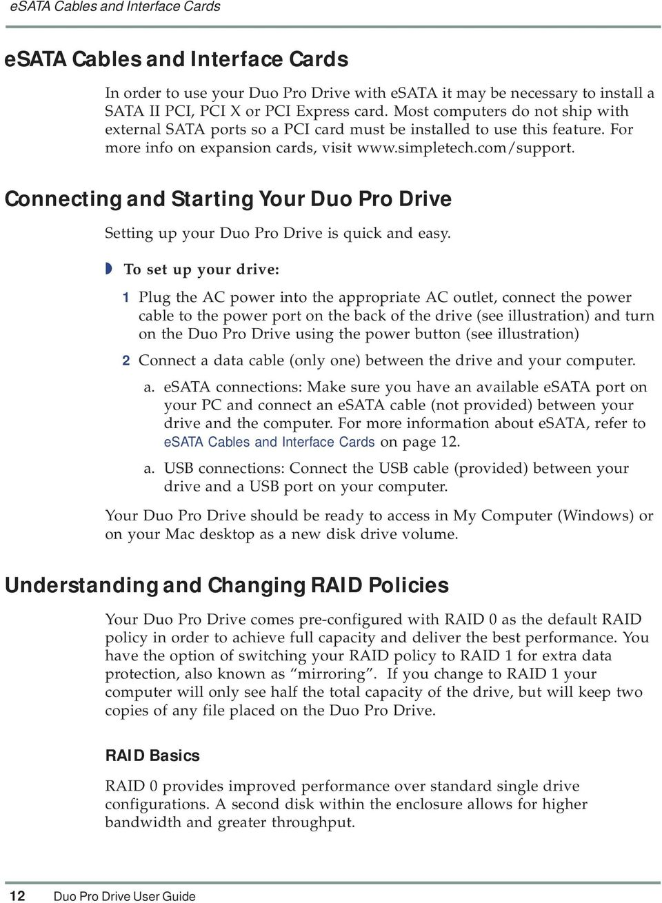 Connecting and Starting Your Duo Pro Drive Setting up your Duo Pro Drive is quick and easy.