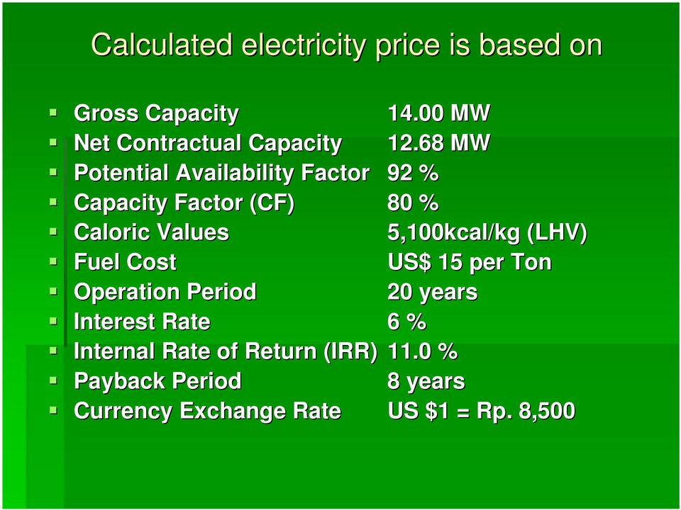 68 MW Potential Availability Factor 92 % Capacity Factor (CF) 80 % Caloric Values