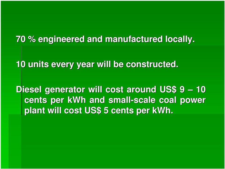 Diesel generator will cost around US$ 9 10 cents per