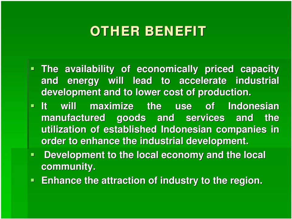 It will maximize the use of Indonesian manufactured goods and services and the utilization of established