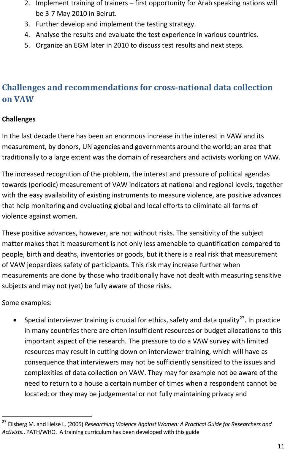 Challenges and recommendations for cross national data collection on VAW Challenges In the last decade there has been an enormous increase in the interest in VAW and its measurement, by donors, UN