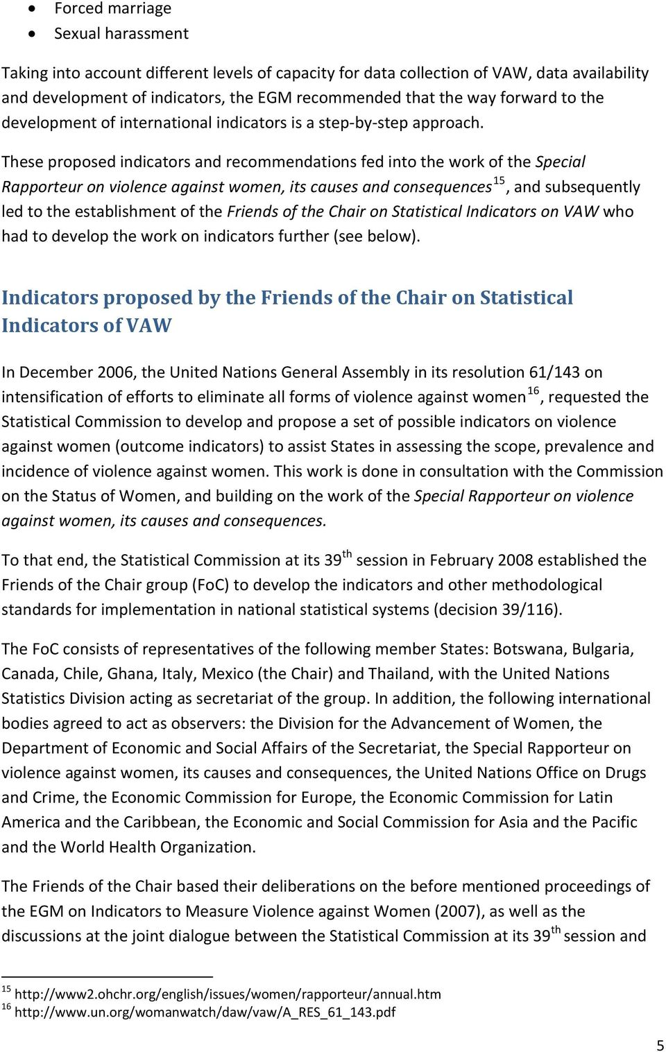 These proposed indicators and recommendations fed into the work of the Special Rapporteur on violence against women, its causes and consequences 15, and subsequently led to the establishment of the