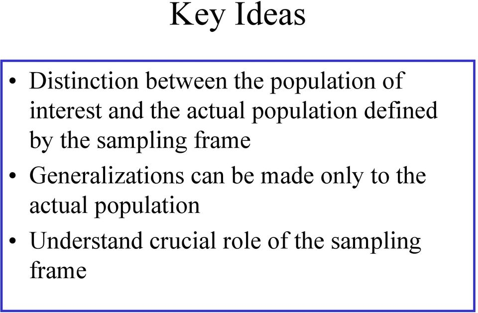 sampling frame Generalizations can be made only to
