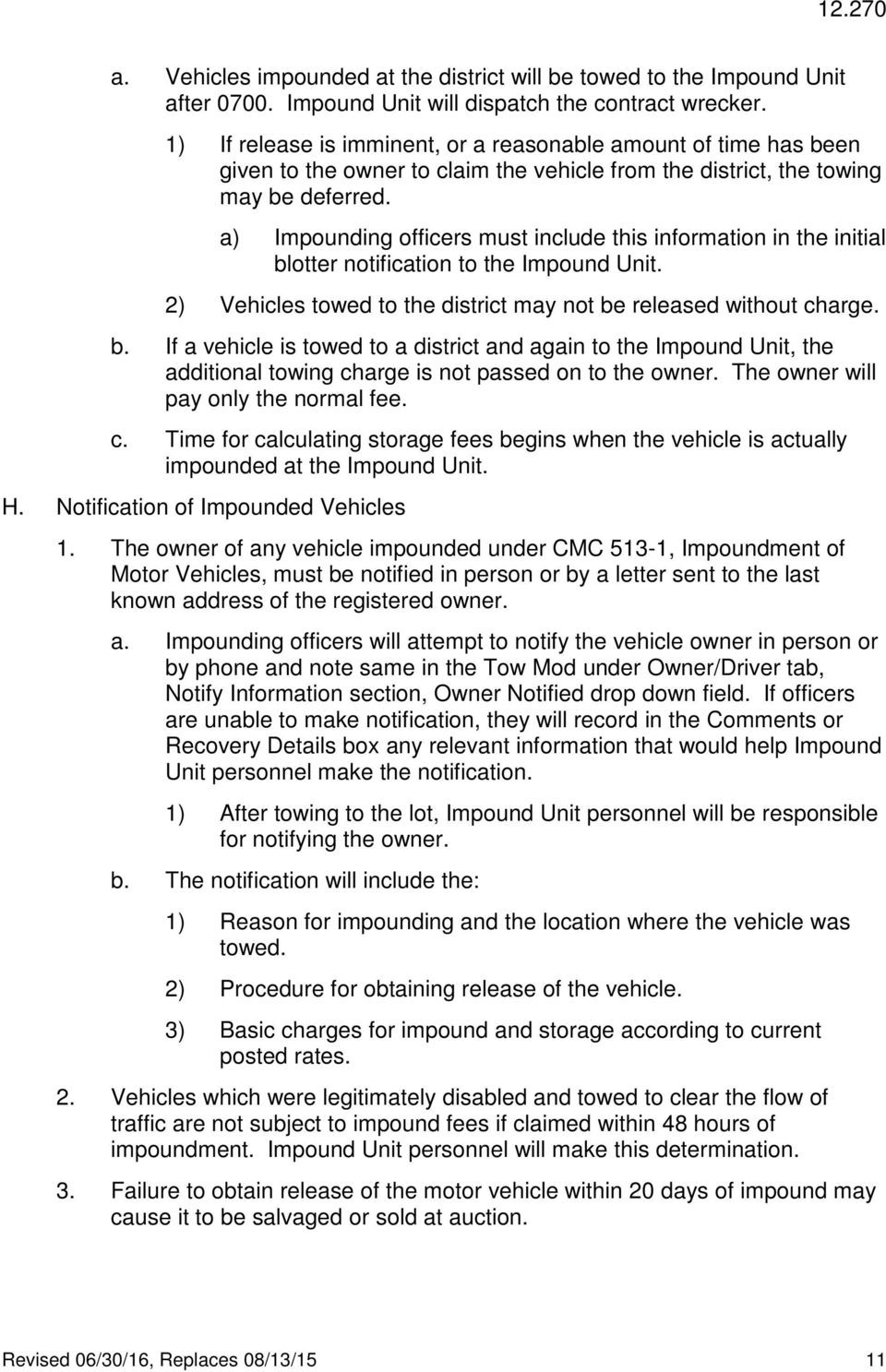 a) Impounding officers must include this information in the initial blotter notification to the Impound Unit. 2) Vehicles towed to the district may not be released without charge. b. If a vehicle is towed to a district and again to the Impound Unit, the additional towing charge is not passed on to the owner.