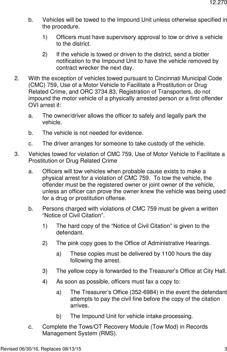 With the exception of vehicles towed pursuant to Cincinnati Municipal Code (CMC) 759, Use of a Motor Vehicle to Facilitate a Prostitution or Drug Related Crime, and ORC 3734.