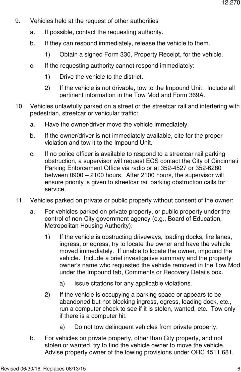 2) If the vehicle is not drivable, tow to the Impound Unit. Include all pertinent information in the Tow Mod and Form 369A. 10.