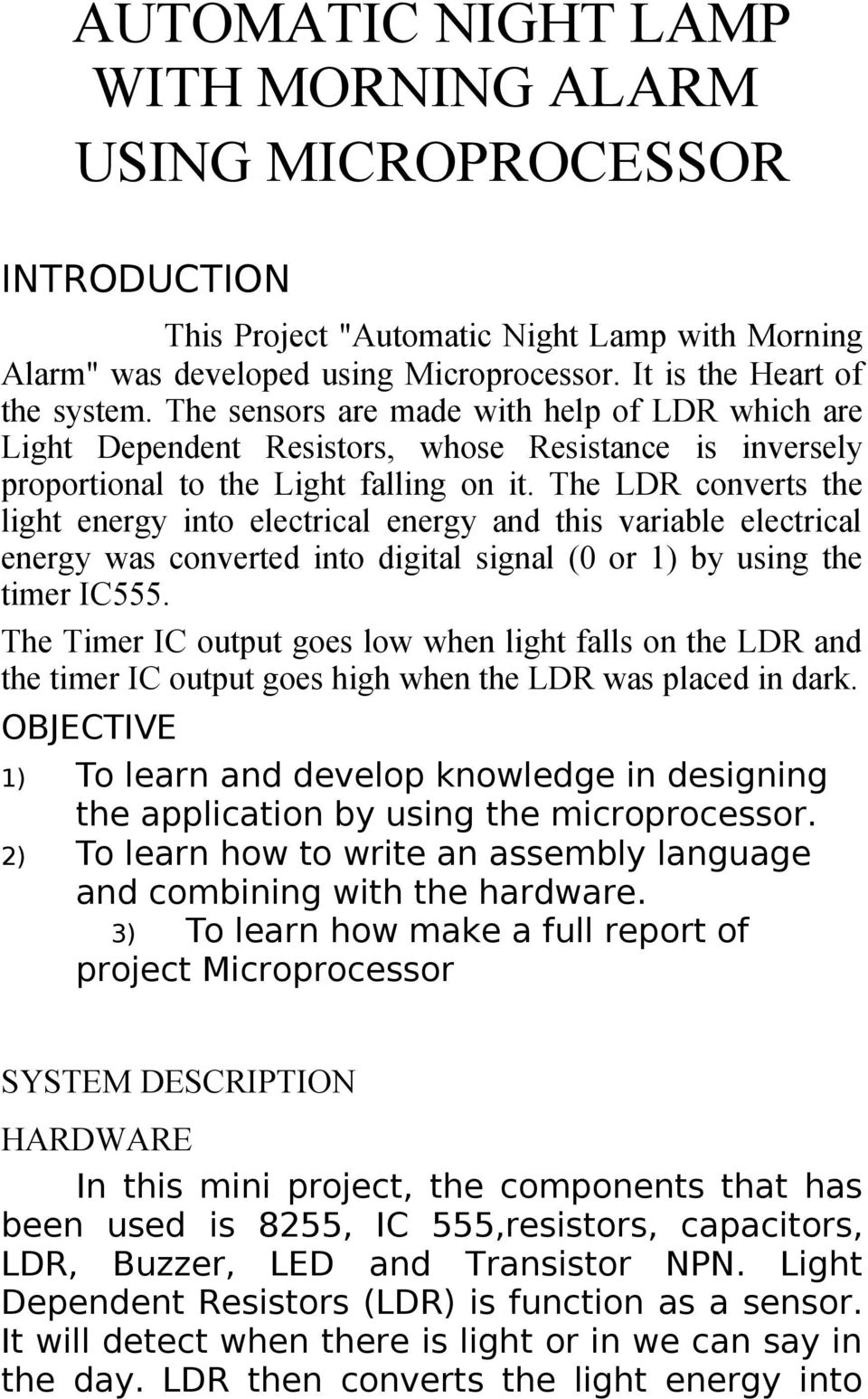 The LDR converts the light energy into electrical energy and this variable electrical energy was converted into digital signal (0 or 1) by using the timer IC555.
