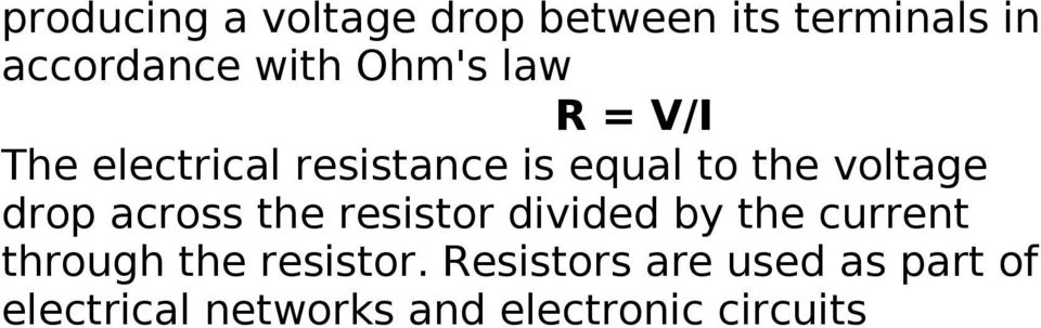 drop across the resistor divided by the current through the resistor.