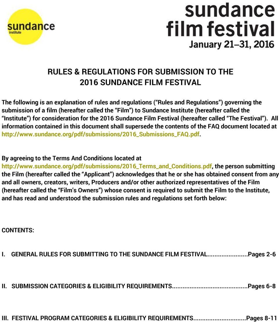 All information contained in this document shall supersede the contents of the FAQ document located at http://www.sundance.org/pdf/submissions/2016_submissions_faq.pdf. By agreeing to the Terms And Conditions located at http://www.