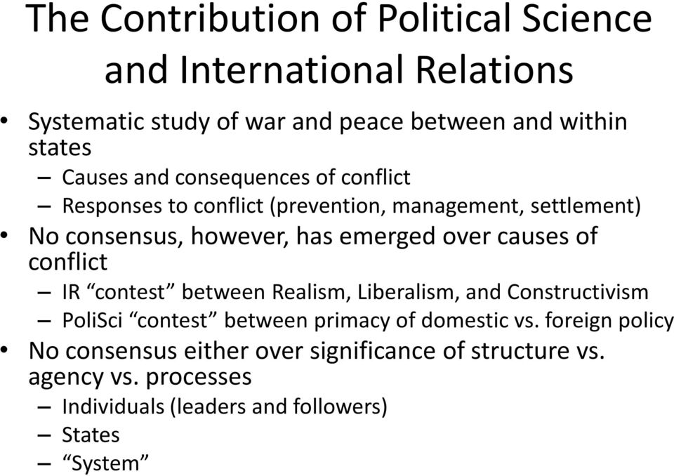 over causes of conflict IR contest between Realism, Liberalism, and Constructivism PoliSci contest between primacy of domestic vs.