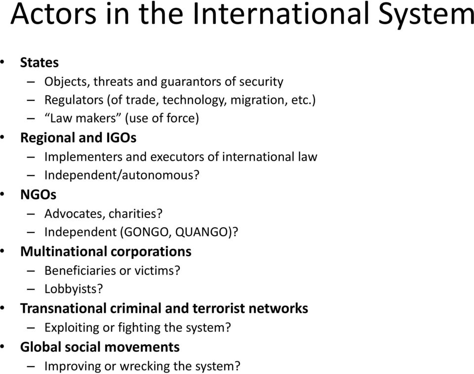 ) Law makers (use of force) Regional and IGOs Implementers and executors of international law Independent/autonomous?