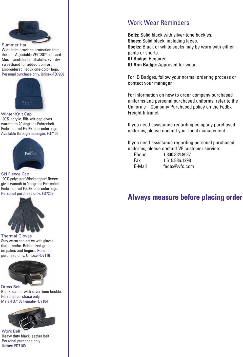 FD7126 Ski Fleece Cap 100% polyester Windstopper fleece gives warmth to 0 degrees Fahrenheit. Embroidered FedEx one-color logo. FD7202 Belts: Solid black with silver-tone buckles.