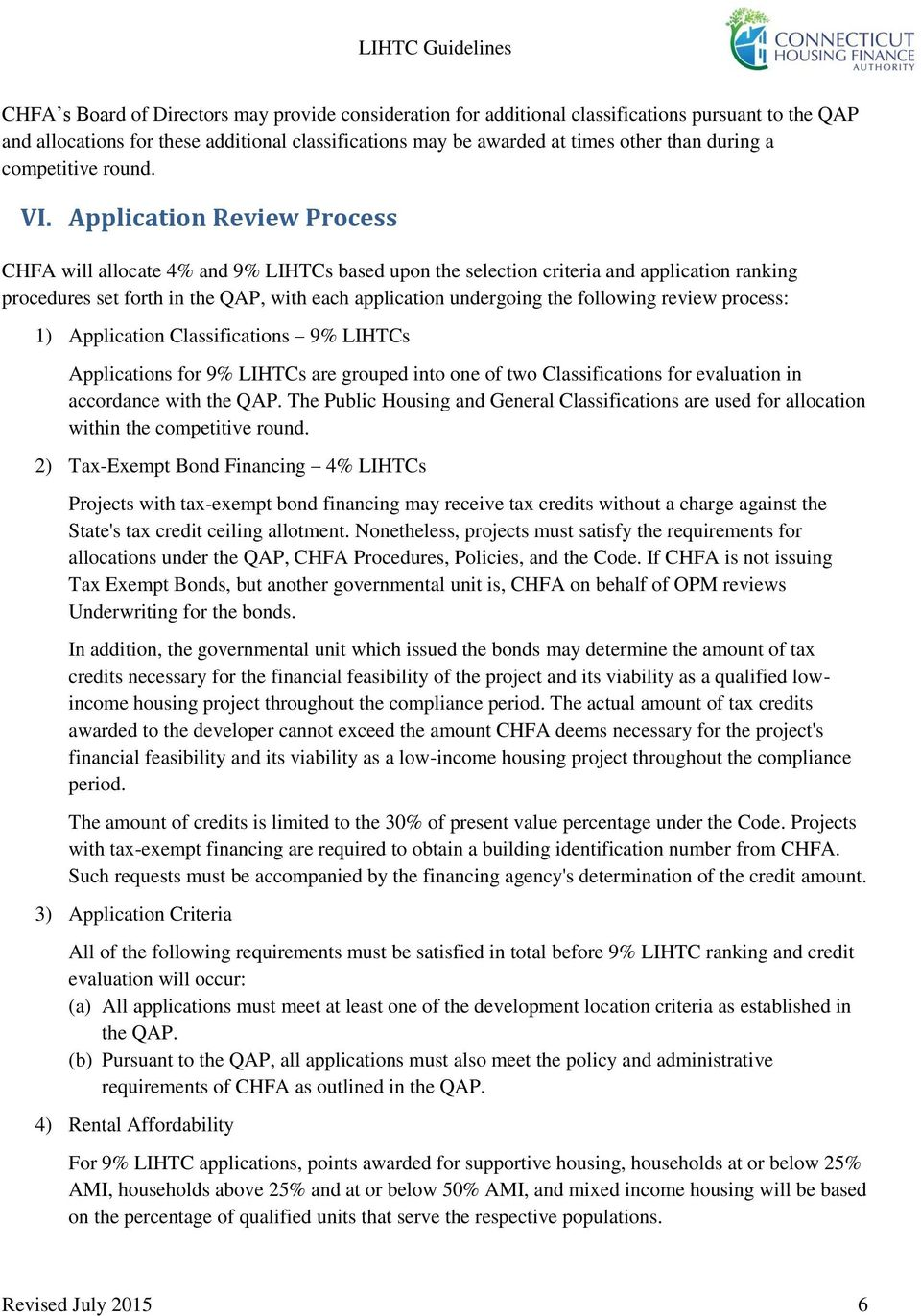 Application Review Process CHFA will allocate 4% and 9% LIHTCs based upon the selection criteria and application ranking procedures set forth in the QAP, with each application undergoing the