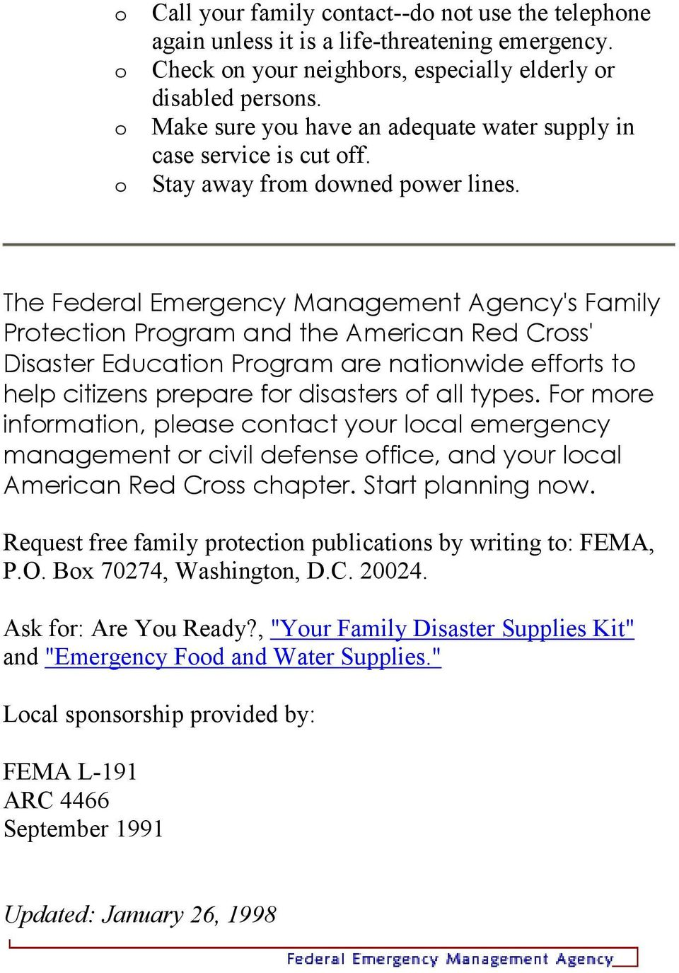 The Federal Emergency Management Agency's Family Protection Program and the American Red Cross' Disaster Education Program are nationwide efforts to help citizens prepare for disasters of all types.