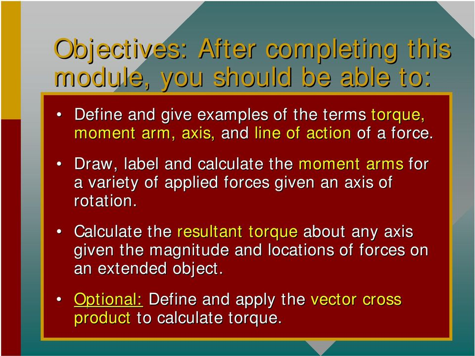 Draw, label and calculate the moment arms for a variety of applied forces given an axis of rotation.