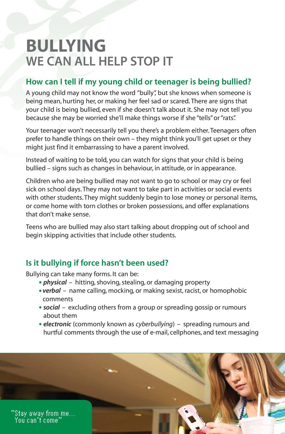 There are signs that your child is being bullied, even if she doesn t talk about it. She may not tell you because she may be worried she ll make things worse if she tells or rats.