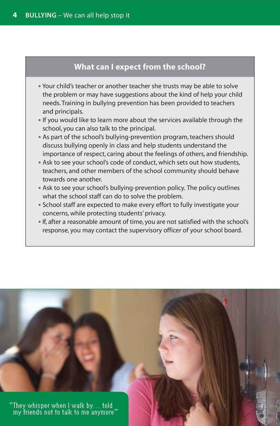 Training in bullying prevention has been provided to teachers and principals. If you would like to learn more about the services available through the school, you can also talk to the principal.