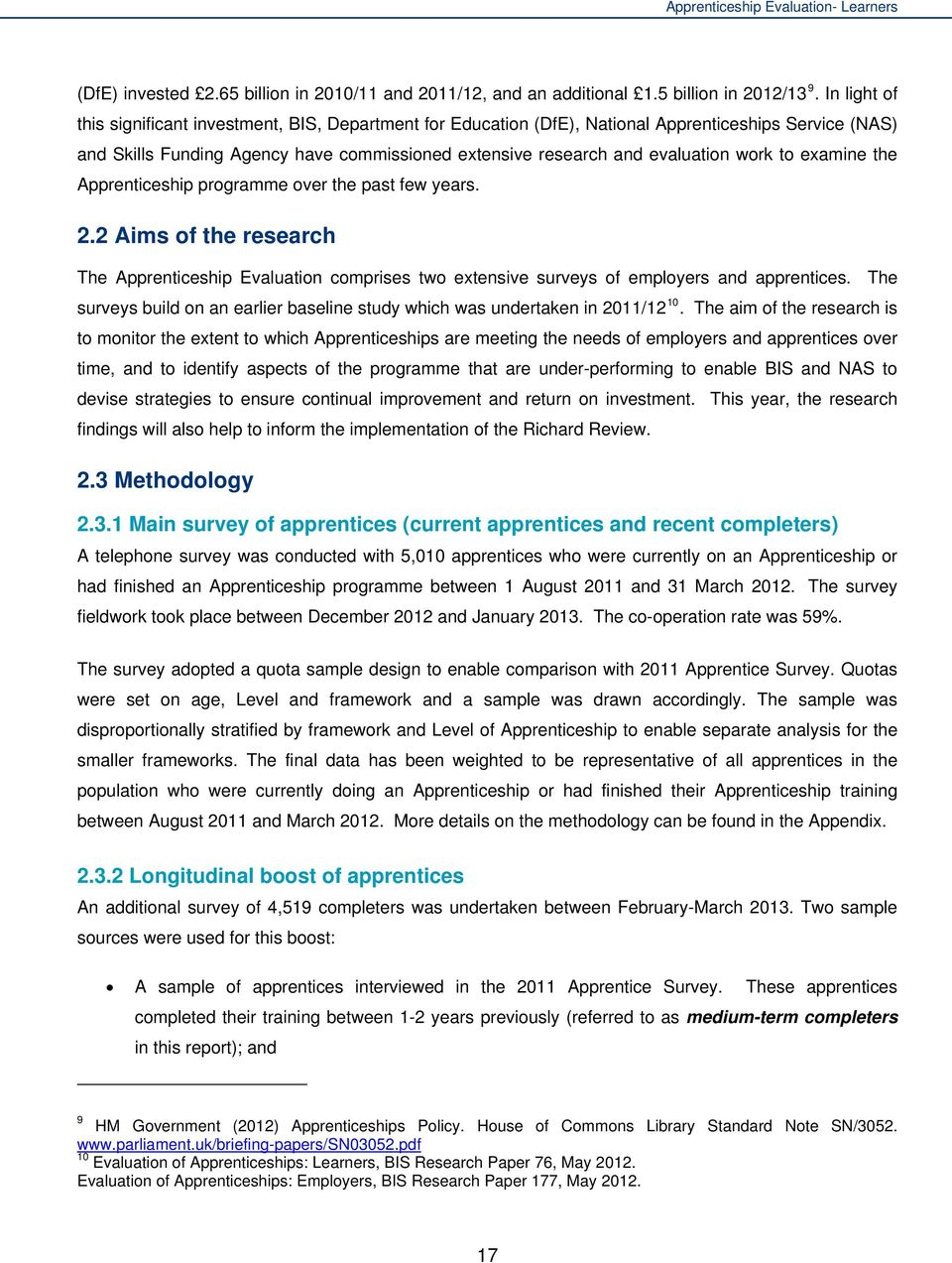 to examine the Apprenticeship programme over the past few years. 2.2 Aims of the research The Apprenticeship Evaluation comprises two extensive surveys of employers and apprentices.